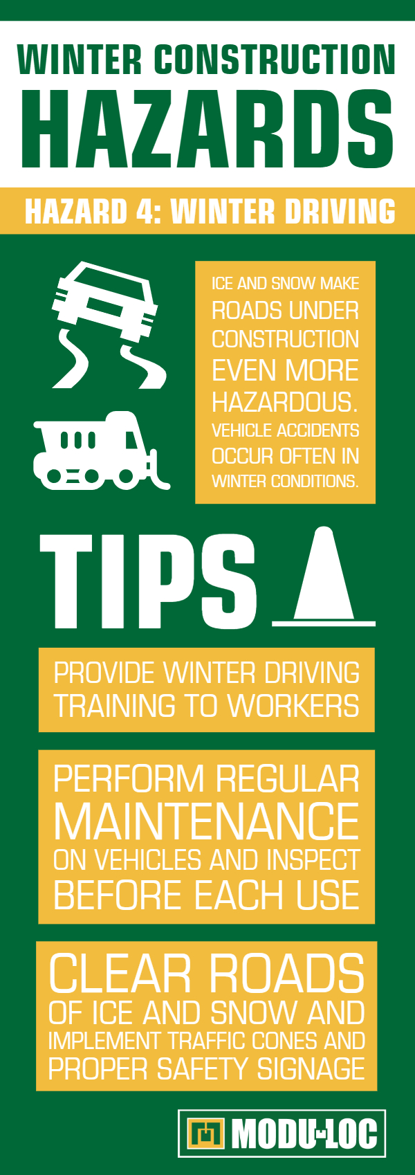 Winter Construction Hazard #4: Winter Driving. Ice and snow make roads under construction even more hazardous. Vehicle accidents occur often in winter conditions.