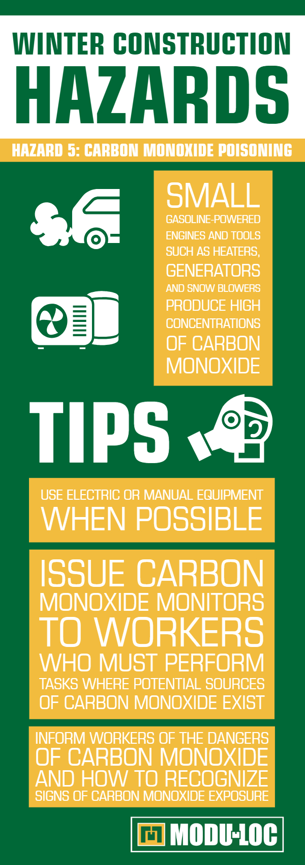 Winter Construction Hazard #5: Carbon Monoxide Poisoning. Small gasoline-powered engines and tools such as heaters, generators, and snow blowers produce high concentrations of carbon monoxide.